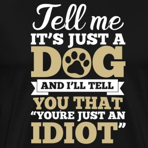 Tell me it's just a dog ... idiot ... - Men's Premium T-Shirt