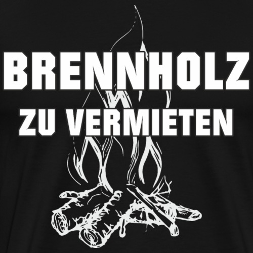 Brennholz zu vermieten - Männer Premium T-Shirt