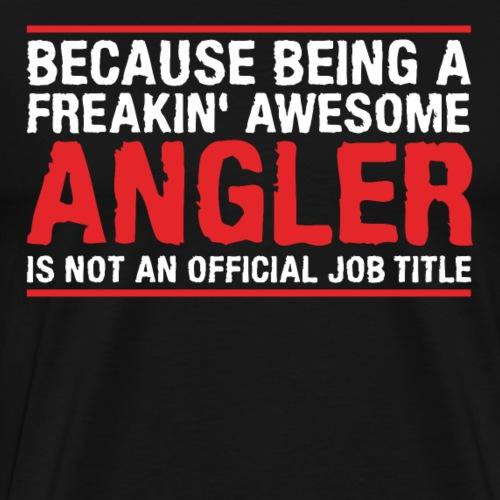 ANGLER is not an official job title - Männer Premium T-Shirt