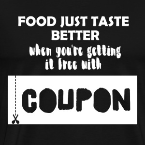 Couponing / Gifts: food just taste better ... - Men's Premium T-Shirt