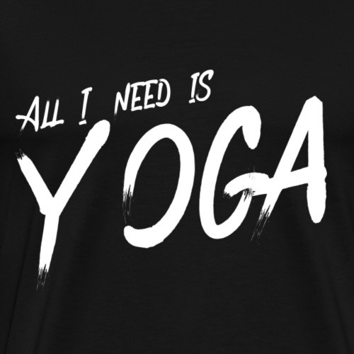 All I Need Is Yoga - Männer Premium T-Shirt
