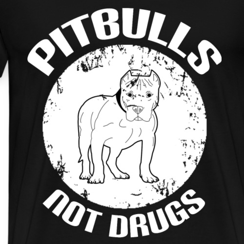 PITBULLS - NOT DRUGS - Männer Premium T-Shirt