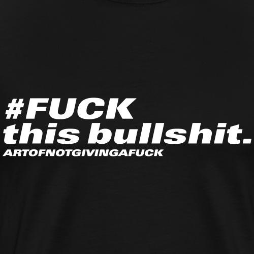 10#fuckthisbullshit - Männer Premium T-Shirt