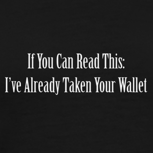 ...I've Already Taken Your Wallet Shirt - Men's Premium T-Shirt