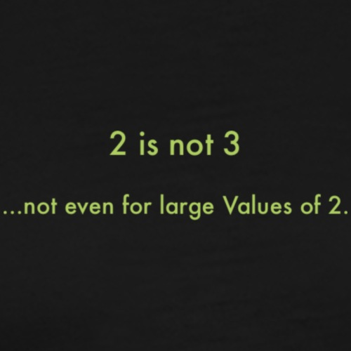 2 is not 3 - not even for large Values of 2. - Männer Premium T-Shirt