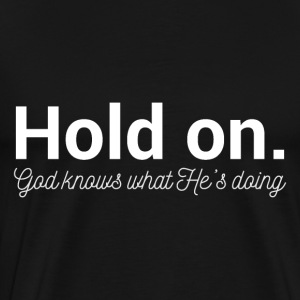 Hold On - God Knows - Men's Premium T-Shirt