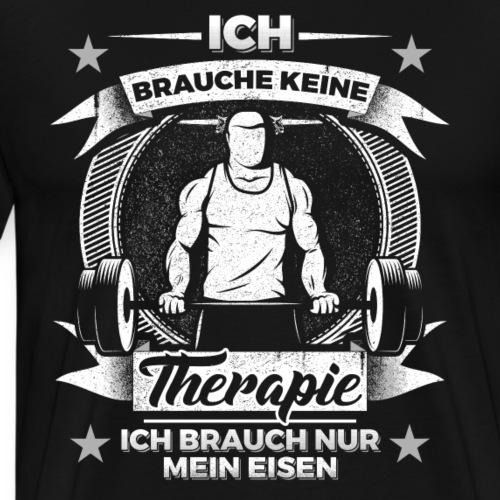 Ich brauche keine Therapie, ich brauch nur Eisen - Männer Premium T-Shirt