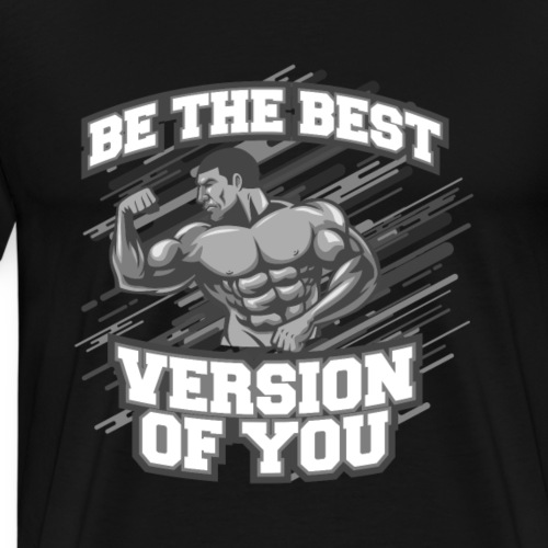 THE BEST VERSION OF YOU Fitness Gym Kleidung - Männer Premium T-Shirt