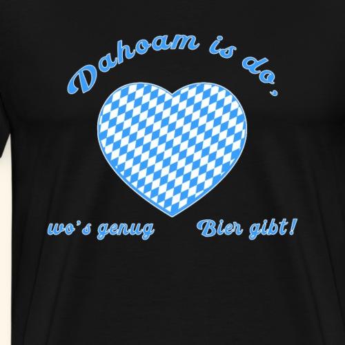 Dahoam gibts Bier - Männer Premium T-Shirt