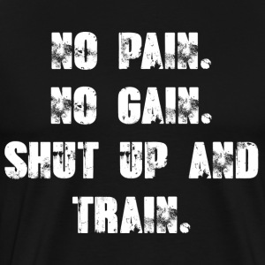 No pain no gain - Zwijg en Train. - Mannen Premium T-shirt