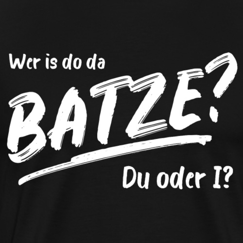 Wer is do da Batze? - Bayuwarium Gwand - Männer Premium T-Shirt