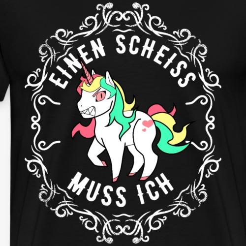 Einen Scheiss muss ich Einhorn - Männer Premium T-Shirt