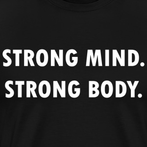 Strong Mind, Strong Body! - Männer Premium T-Shirt