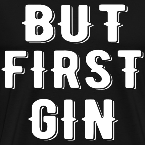 But first Gin T-Shirt - Männer Premium T-Shirt