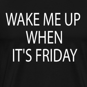 Wake me up When it's friday - Men's Premium T-Shirt