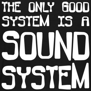 The only good system is a soundsystem - Men's Premium T-Shirt