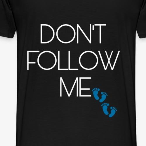 Don t follow me !! - Men's Premium T-Shirt