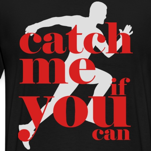 Catch Me If You Can - Männer Premium T-Shirt