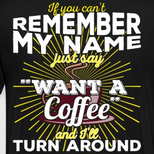 Can't remember my name? Just say want a coffee - Männer Premium T-Shirt