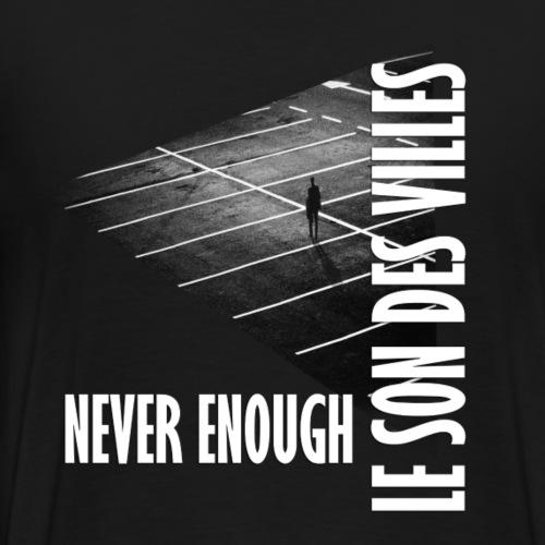 Le Son Des Villes : Never Enough - T-shirt Premium Homme