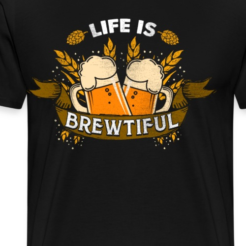 Life is Brewtiful Funny Drink Pun