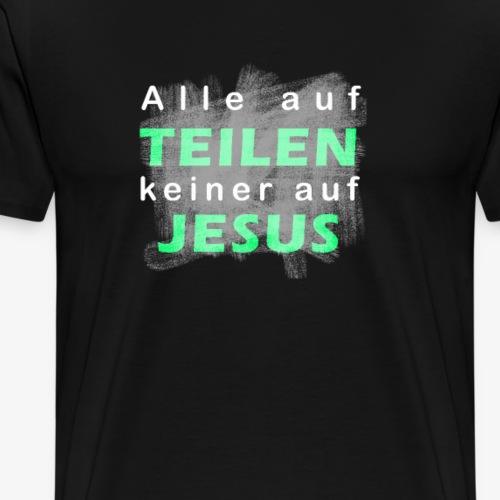 Alle auf TEILEN keiner auf JESUS - Männer Premium T-Shirt