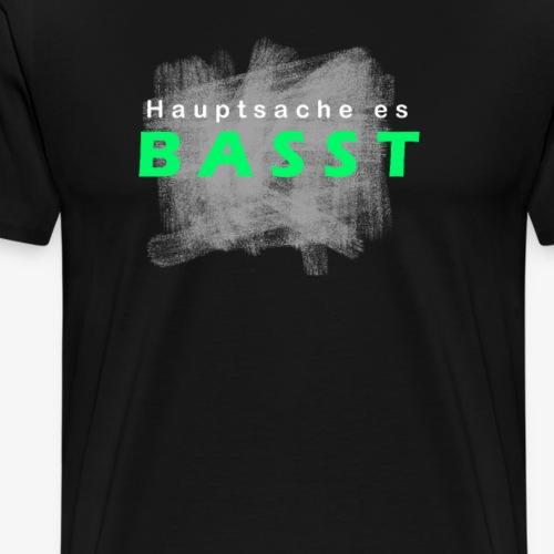 Hauptsache es Basst! - Männer Premium T-Shirt