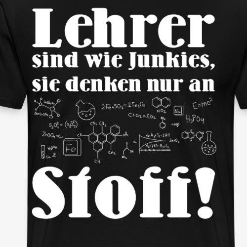 Lehrer sind wie Junkies Geschenkidee - Männer Premium T-Shirt