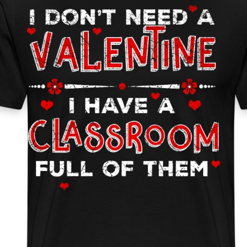 "I don""t need a Valentine i have a classroom full - Männer Premium T-Shirt"