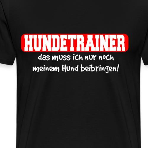 Hundetrainer nur noch meinen Hund ... Spruch - Männer Premium T-Shirt