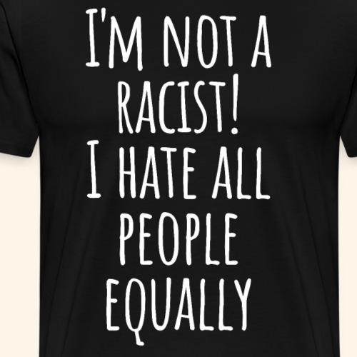 Ich hasse Menschen Kein Rassismus witziger Spruch - Männer Premium T-Shirt