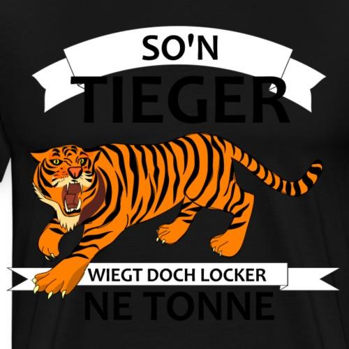 So'n Tieger wiegt doch locker ne Tonne - Männer Premium T-Shirt