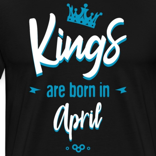 Kings are born in april - T-shirt Premium Homme