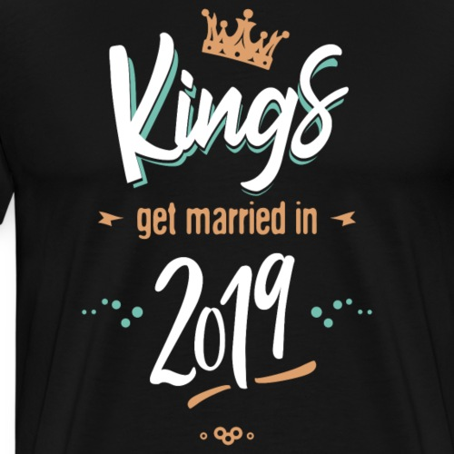 Kings get married in 2019 - T-shirt Premium Homme