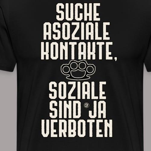 Suche asoziale Kontakte soziale sind ja verboten - Männer Premium T-Shirt