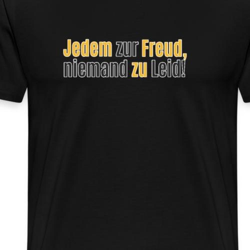 Jedem zur Freud, niemand zu Leid! - Männer Premium T-Shirt