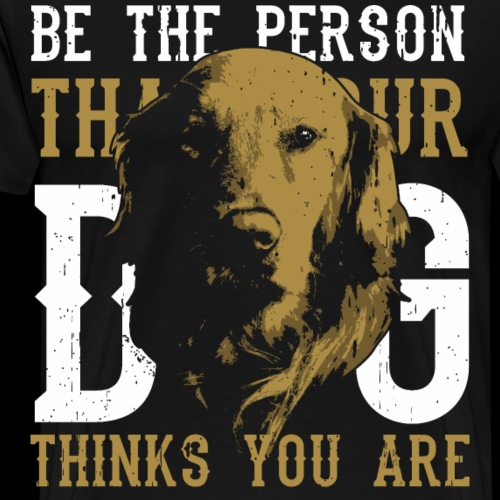 Hund Sei die Person für die dich dein Hund hält! - Männer Premium T-Shirt