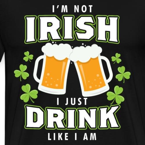 I'm not Irish I just drink like I am - Männer Premium T-Shirt