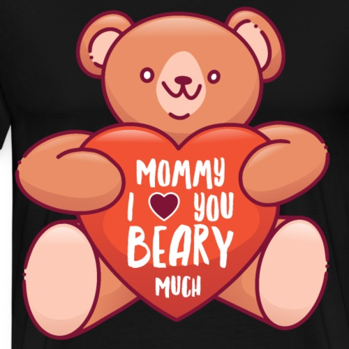 Mommy I love you beary much Muttertag Teddybär - Männer Premium T-Shirt