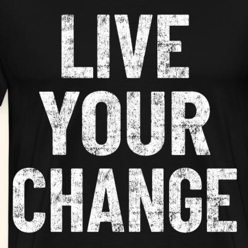 Live your change! Motivation für Job und Sport - Männer Premium T-Shirt
