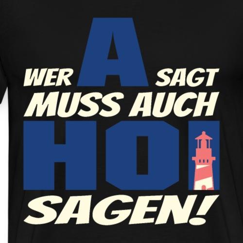 Norddeutsch Wer A sagt muss auch HOI sagen - Männer Premium T-Shirt