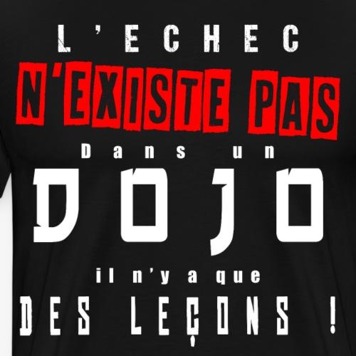 L'échec N'EXISTE PAS dans un DOJO ! - T-shirt Premium Homme