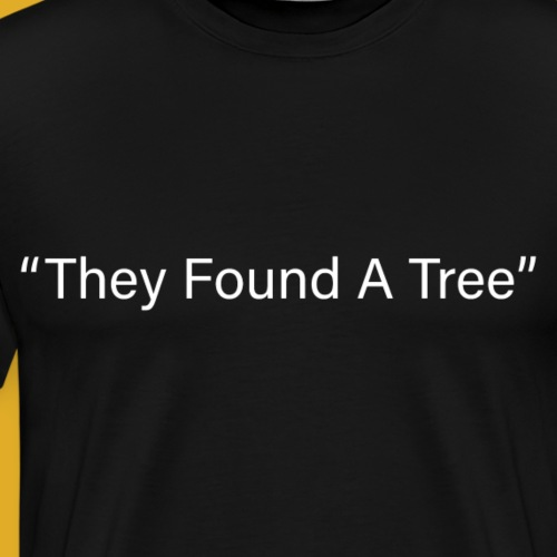 They Found A Tree - Men's Premium T-Shirt
