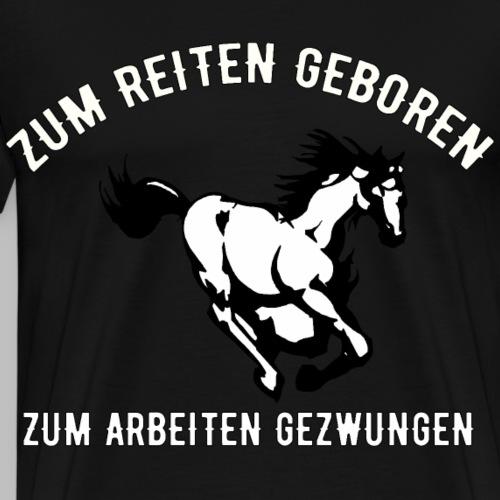 zum reiten geboren zum arbeiten gezwungen Geschenk - Männer Premium T-Shirt