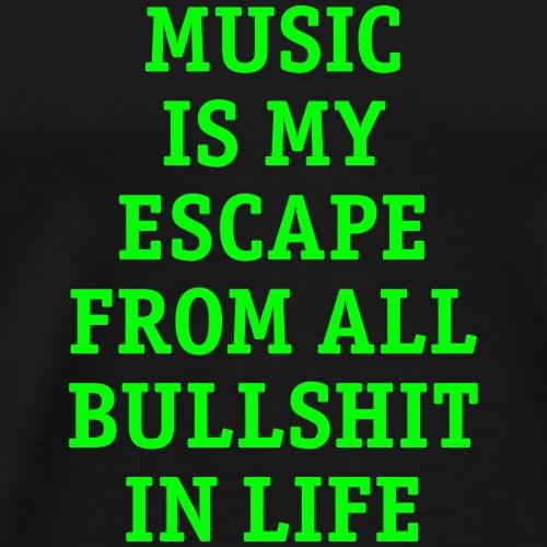 Music is my escape from all bullshit in life Musik - Men's Premium T-Shirt