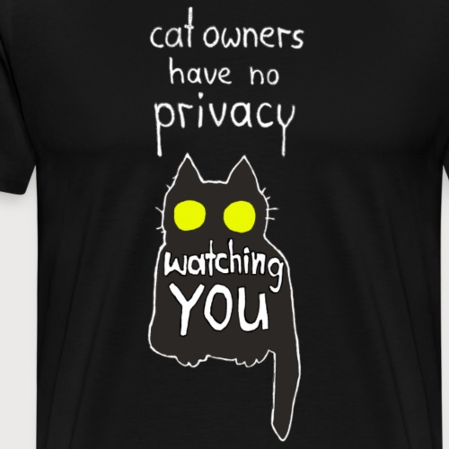 cat owners have no privacy - Männer Premium T-Shirt