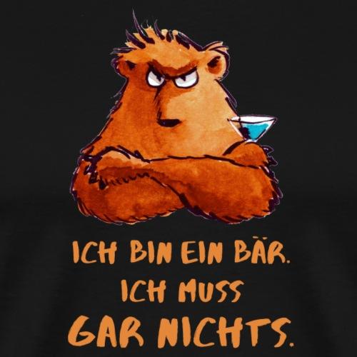Ich bin ein Bär Ich muss gar nichts - Männer Premium T-Shirt