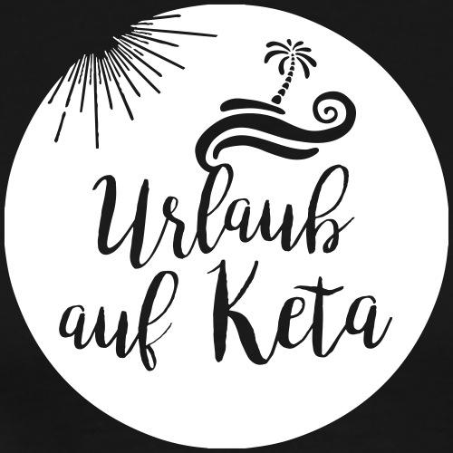 Urlaub auf Keta - Männer Premium T-Shirt