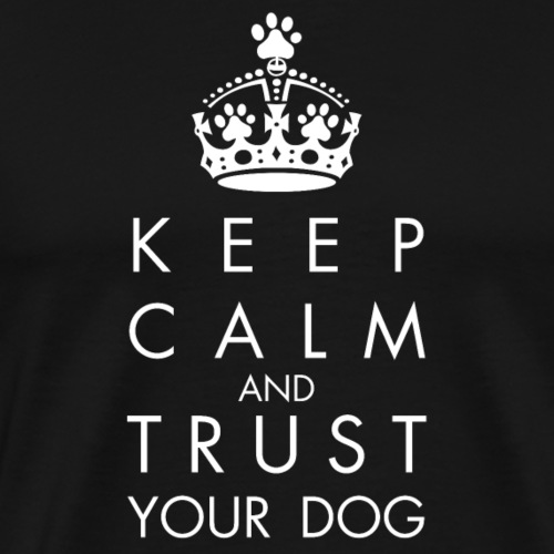 Keep Calm and trust your dog - Men's Premium T-Shirt