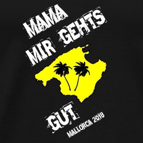 Mama mir gehts gut. Mallorca 2018 - Männer Premium T-Shirt